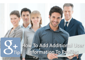 Google Plus Tip - How To Add Additional User Information