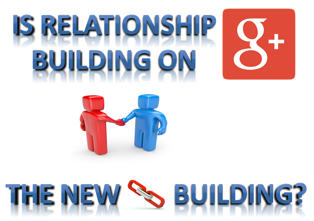 Is Relationship Building On Google+ The New Link Building?